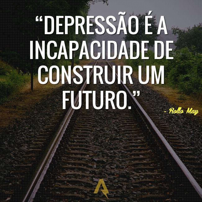 Depressão é a incapacidade de construir um futuro.