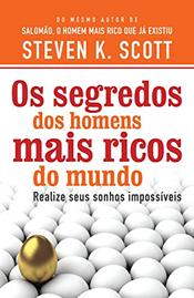 Os segredos dos homens mais ricos do mundo: Realize seus sonhos impossíveis